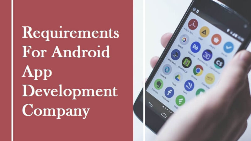 The Minimum Requirements For An Android App Development Company