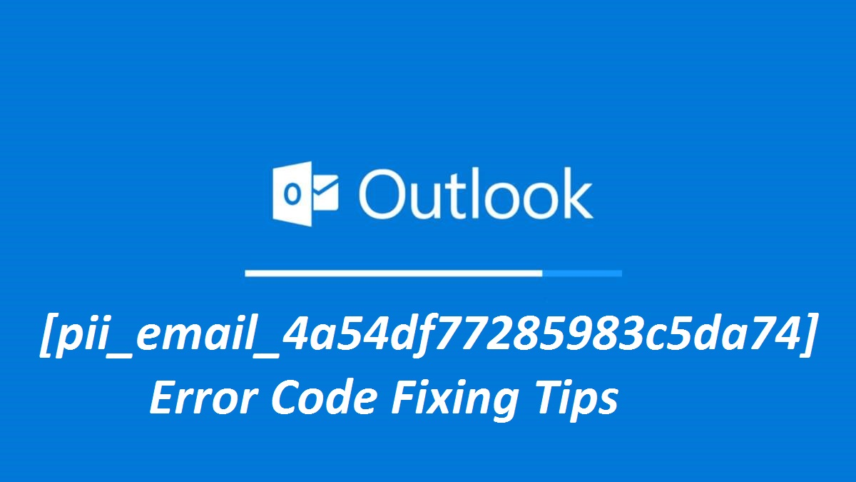 [pii_email_4a54df77285983c5da74] Error Code Fixing Tips