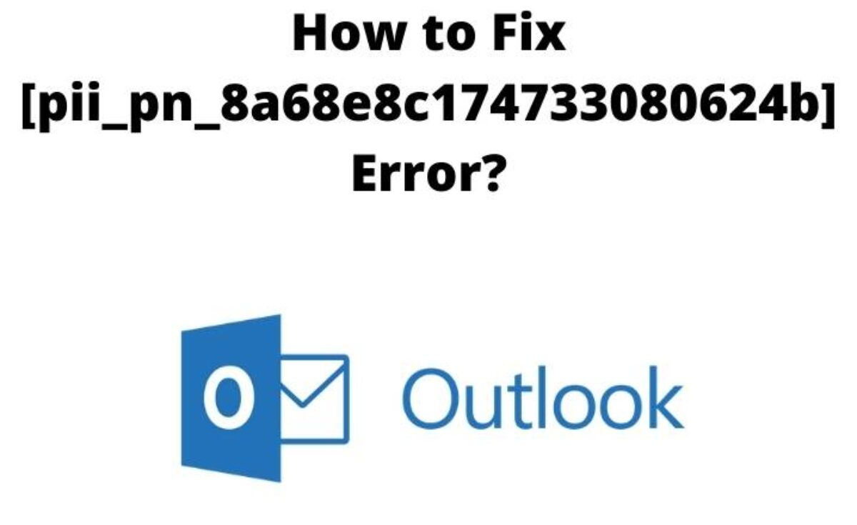 How to Fix [pii_pn_8a68e8c174733080624b] Error?